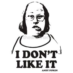 I Don't Like It Andy Pipkin Little Britain T Shirt