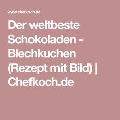 Der weltbeste Schokoladen - Blechkuchen (Rezept mit Bild)   Chefkoch.de