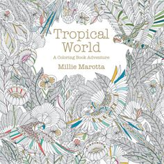 Booktopia has Millie Marotta's Tropical Wonderland, A Colouring Book Adventure by Millie Marotta. Buy a discounted Paperback of Millie Marotta's Tropical Wonderland online from Australia's leading online bookstore. Adult Coloring, Coloring Books, Coloring Pages, Colouring, Coloring Sheets, Parrot Feather, Postcard Book, Crafts Beautiful, Beautiful Birds