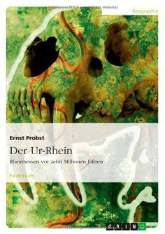 Der Ur-Rhein: Rheinhessen vor zehn Millionen Jahren von Ernst Probst http://www.amazon.de/dp/3640248015/ref=cm_sw_r_pi_dp_.cK0ub0YNTJA1