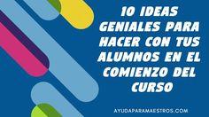 AYUDA PARA MAESTROS: 10 ideas geniales para hacer con tus alumnos en el...