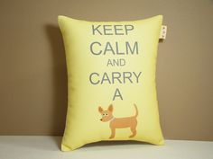 Chihuahua Pillow  Keep Calm and Carry a by persnicketypelican, $17.00