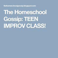 The Homeschool Gossip: TEEN IMPROV CLASS!
