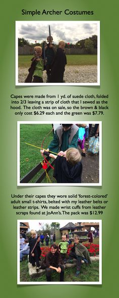 For under $10.00 I created three Archer's Costumes for my boys to attend the 2013 Pittsburgh Renaissance Festival. I'm no expert sewer but folding the cloth and making a simple hooded cape was not difficult. The capes are much larger than the boys meaning they can be used for many years! By grabbing a few items around the house we already owned and incorporating some leather scrap material from @J O-Ann Fabric and Craft Stores we had three great costumes!