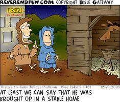 DESCRIPTION: Joseph and Mary heading towards the stable CAPTION: AT LEAST WE CAN SAY THAT HE WAS BROUGHT UP IN A STABLE HOME