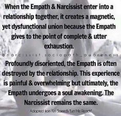 25 Common Misconceptions of a Narcissist Empaths can be the greatest threat to a Narcissist, sadly, they are also the best prey upon. Wait for the Spiritual Awakening