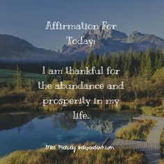 Affirmation For Today:  I am thankful for the abundance and prosperity in my life.