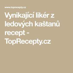 Vynikající likér z ledových kaštanů recept - TopRecepty.cz Pork Meat, Gnocchi, Beef Recipes, Spices, Food And Drink, Fitness, Red Peppers, Gymnastics, Spice