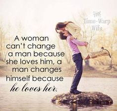 You cannot change the man. it takes away pieces of him that make him the man you fell in love with.love each others. Great Quotes, Quotes To Live By, Me Quotes, Inspirational Quotes, Family Quotes, Marriage Advice, Love And Marriage, Successful Marriage, Happy Marriage