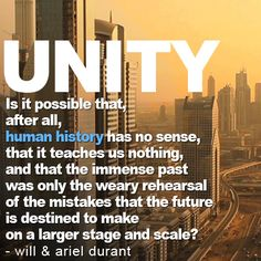 You've heard it before: Those who do not #learn from their #past are doomed to repeat it. This quote from Will and Ariel #Durant expresses one of our #fears that lead to the creation of #UNITY.  #DONATE TO THE #UNITYFILM #KICKSTARTER: http://kck.st/14wtCHl