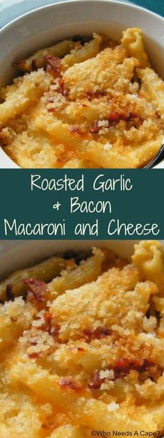 Roasted Garlic & Bacon Macaroni and Cheese | Who Needs A Cape?