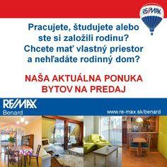 Aktuálna ponuka bytov v našej realitnej kancelárii RE/MAX Benard na tejto stránke >> http://goo.gl/omekFR  Hľadáte iný druh nehnuteľnosti alebo chcete predať svoju nehnuteľnosť? Sme tu pre Vás >> www.re-max.sk/benard