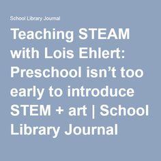Teaching STEAM with Lois Ehlert: Preschool isn't too early to introduce STEM + art Stem School, Art School, Preschool Science, Toddler Preschool, Lois Ehlert, Science Programs, Early Literacy, First Step, Journal