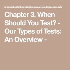 Chapter 3. When Should You Test? - Our Types of Tests: An Overview -
