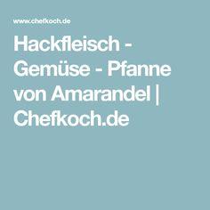 Hackfleisch - Gemüse - Pfanne von Amarandel   Chefkoch.de