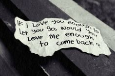 If I love you enough to let you go... - Funny quote about love: If I love you enough to let you go, would you love me enough to come back?
