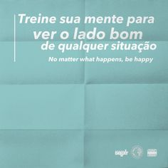 No matter what happens, be happy! Portuguese Phrases, No Matter What Happens, Latin Words, Psychology Facts, More Than Words, Quote Posters, Keep In Mind, Great Quotes, Cool Words