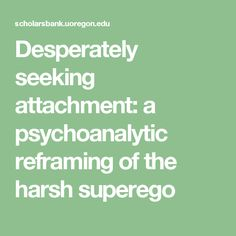 Desperately seeking attachment: a psychoanalytic reframing of the harsh superego