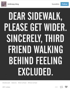 "When you're trying to join in the conversation but the sidewalk is like, ""nah"". 