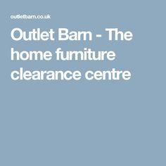 Outlet Barn - The home furniture clearance centre