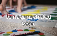 bucket list: be in a game of naked twister