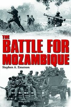 THE BATTLE FOR MOZAMBIQUE: THE FRELIMO–RENAMO STRUGGLE, 1977–1992 ...