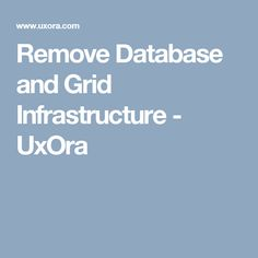 Remove Database and Grid Infrastructure - UxOra