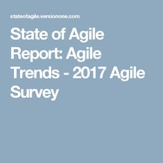 State of Agile Report: Agile Trends - 2017 Agile Survey