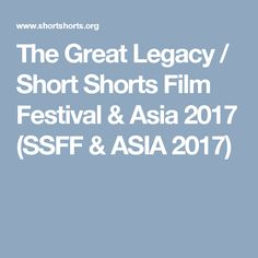 The Great Legacy / Short Shorts Film Festival & Asia 2017 (SSFF & ASIA 2017)