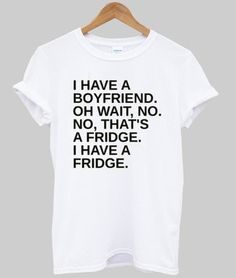 b748bce6836 I have a boyfriend oh Wait Letters Print Women T shirt Cotton Casual Funny  Shirt For Lady White Top Tee Hipster