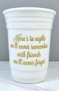 "Girls night gift idea - ""Here's to nights we'll never remember with friends we'll never forget"" - Personalize a cup for each girl."