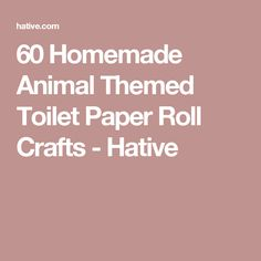 60 Homemade Animal Themed Toilet Paper Roll Crafts - Hative