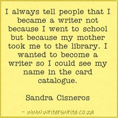 http://writers-write-creative-blog.posthaven.com/quotable-sandra-cisneros