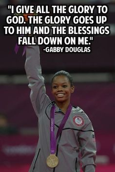 She is a fantastic gymnast, young lady, and role model. and this quote says it all.