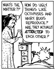 Calvin and Hobbes, 3 A.M. (2 of 4 DA) -.Why do ugly things like octopuses and hairy bugs reproduce? Are they actually ATTRACTED to each other?