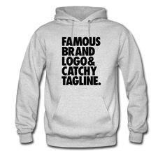 """""""Famous brand logo and catchy tagline"""" Hoodie. Also available in a tee."""
