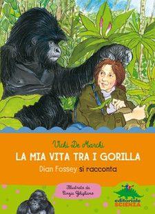 La mia vita tra i gorilla   EDITORIALE SCIENZA