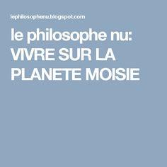 le philosophe nu: VIVRE SUR LA PLANETE MOISIE