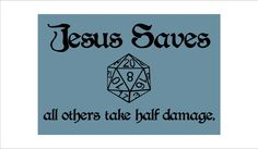 Jesus Saves Dungeons and Dragons sign by Theerin on Etsy. $25.00 USD, via Etsy.  Love the nerdy reference!