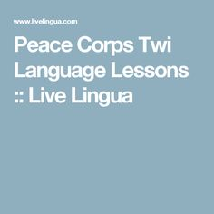 Peace Corps Twi Language Lessons :: Live Lingua
