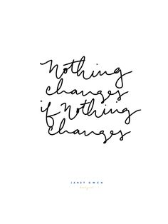 nothing changes if nothing changes. Rose and Marble Bedroom   Quotes   Quotes To Live By   Quotes to Handletter   Hand Lettering   Hand Lettering Quotes   Handlettering Quotes   Quotes Deep   Quotes Inspirational   Quotes about Strength   Phone Wallpaper Quotes   Phone Wallpaper   Love Quotes   Relationship Quotes   Couple Quotes   New Year Quotes  