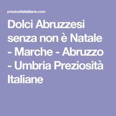 Dolci Abruzzesi senza non è Natale - Marche - Abruzzo - Umbria Preziosità Italiane