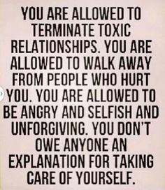 You don't owe any explanation for removing toxic people who hurt you from your life...