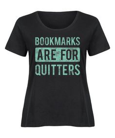Love this Black 'Bookmarks Are for Quitters' Scoop Neck Tee - Plus on #zulily! #zulilyfinds