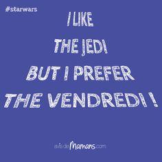 """""""I like the Jedi but I prefer the Vendredi !"""""""