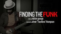 Finding The Funk – a documentary about the origins and impact of funk music