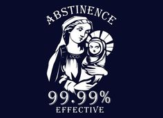 Abstinence, 99.99% Effective T-Shirt | SnorgTees