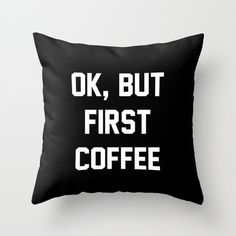 Ok But First Coffee Throw Pillow 16 x 16 by KOLESONACCESSORIES
