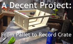 A Decent Project - From Pallet to Record Crate