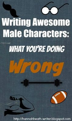 Writing Awesome Male Characters: What You're Doing Wrong - 8 things you may be doing wrong when it comes to writing male characters....And what you can do to fix it.